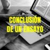 Cómo hacer la conclusión de un ensayo